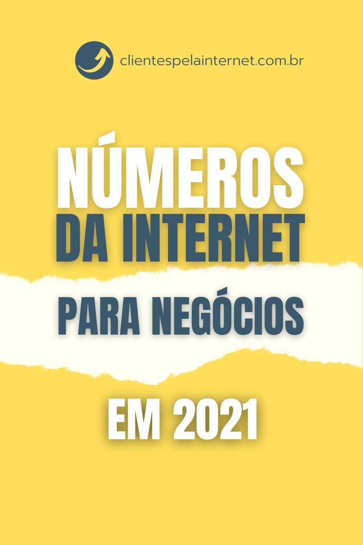 Números da Internet para Negócios em 2021