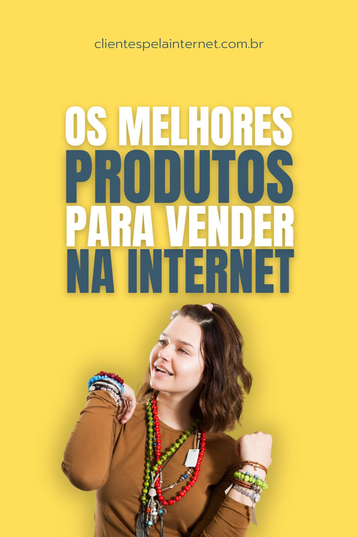 Os Melhores Produtos para Vender na Internet