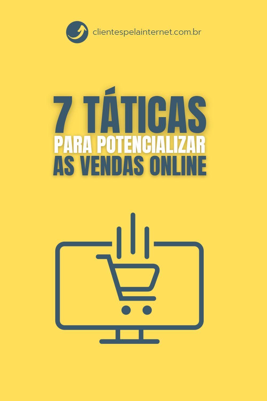7 Táticas para Potencializar as Vendas Online