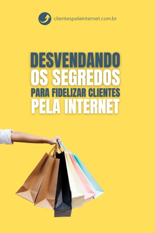 Desvendando os segredos para fidelizar clientes pela internet