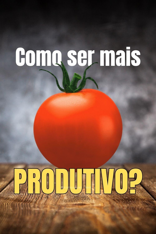 Técnica Pomodoro Como ser mais produtivo