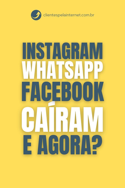 instagram, whatsapp e facebook cairam e agora